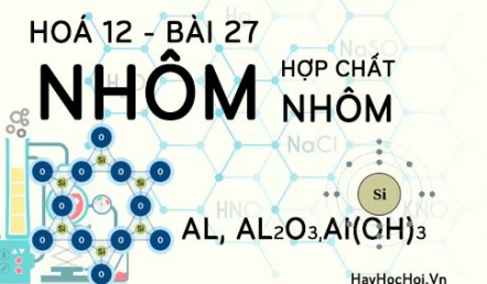 Tính chất hoá học của nhôm Al , hợp chất nhôm oxit, nhôm hidroxit - hoá 12 bài 27